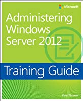 Training Guide: Administering Windows Server 2012 Front Cover