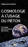 Cosmologie à l'usage du piéton : Un voyage dans les mystères de l'Univers par La Cotardière