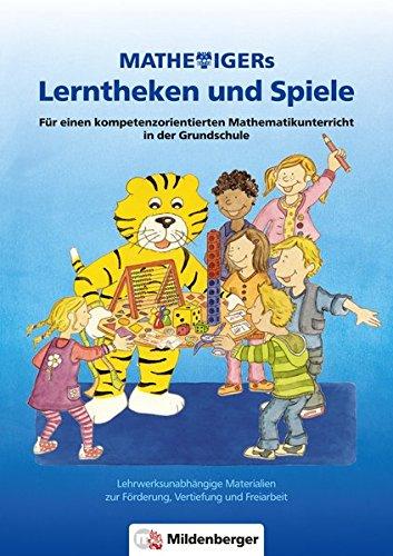 Mathetigers Lerntheken und Spiele: Für den kompetenzorientierten Mathematikunterricht in der Grundschule. Lehrwerksunabhängige Materialien zur Förderung, Vertiefung und Freiarbeit