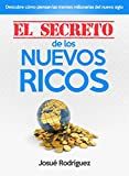 El Secreto de los Nuevos Ricos: Descubre cómo piensan las mentes millonarias del nuevo siglo (Spanish Edition)