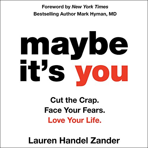 Maybe It's You: Cut the Crap. Face Your Fears. Love Your - Lauren Ruff