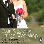 Your Wedding Liturgy Workshop | Greg Friedman,Mark Friedman