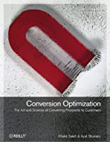 Conversion Optimization: The Art and Science of Converting Prospects to Customers Front Cover