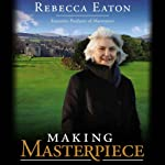 Making Masterpiece: My 25 Years behind the Scenes at Masterpiece and Mystery! on PBS | Rebecca Eaton