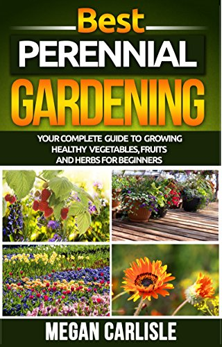 Perennial Gardening: The Ultimate Gardening Guide Book for Your Perennial ()