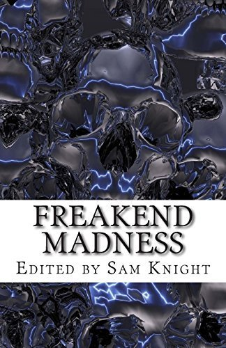 Freakend Madness (Volume 1) by Knight, Sam, De Marco, Tonya L, Satterfield, Bob, Irwin, E A (2015) Paperback