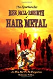 The Rise, Fall and Rebirth of Hair Metal