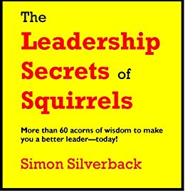 The Leadership Secrets of Squirrels by [Silverback, Simon, Boswell, Len]