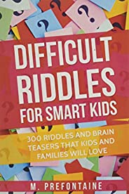 Difficult Riddles For Smart Kids: 300 Difficult Riddles And Brain Teasers Families Will Love (Books for Smart