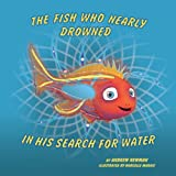 The Fish Who Nearly Drowned in His Search for Water