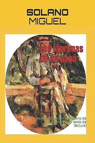 Las lágrimas de mi papá: iAprobado por el Ministerio de Educacioóncomo texto de lectura! (Spanish Edition)