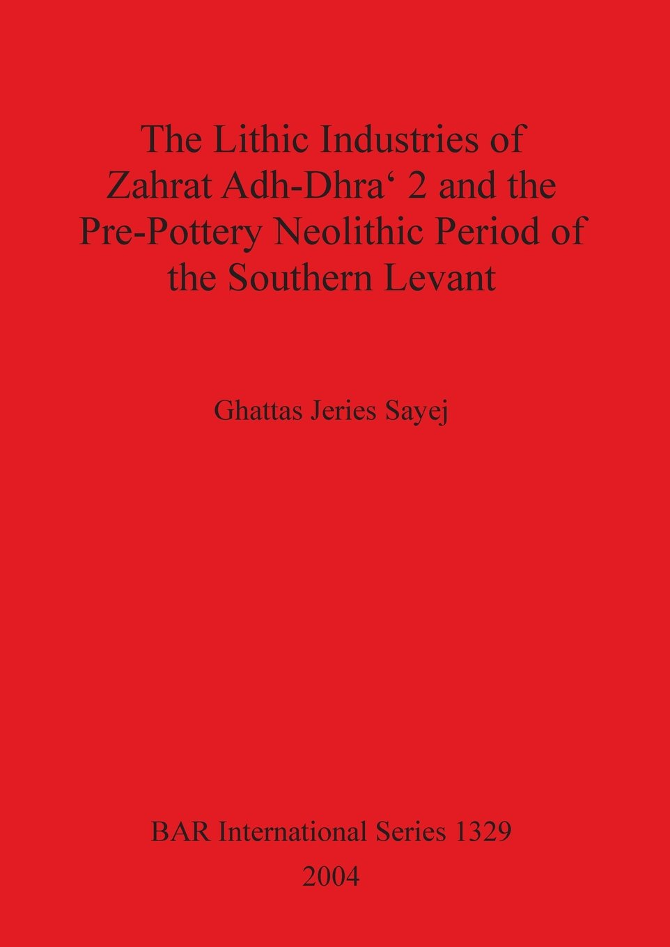 Download The Lithic Industries of Zahrat Adh-Dhra `2 and the Pre-Pottery Neolithic Period of the Southern Levant (BAR International Series) pdf