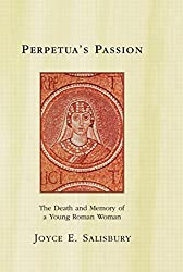 Perpetua's Passion: The Death and Memory of a Young Roman Woman