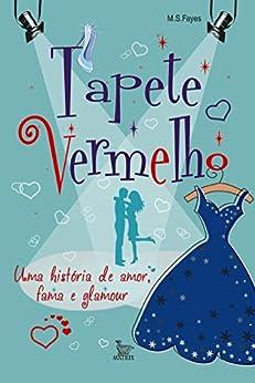 Tapete Vermelho: Uma história de amor, fama e glamour por [Fayes, M. S.]