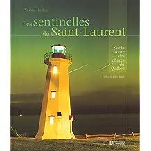 Les sentinelles du Saint-Laurent: Sur la route des phares du Québec