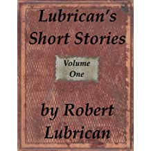 Lubrican's Short Stories - Volume One (Short Story Collection by Lubrican Book 1)