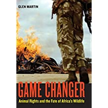 Game Changer: Animal Rights and the Fate of Africa's Wildlife