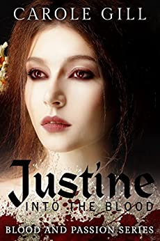 Justine: Into The Blood (Blood and Passion Book 1) by [Gill, Carole]
