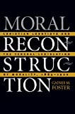 Moral Reconstruction, Gaines M. Foster, 0807853666