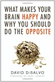 """What Makes Your Brain Happy - And Why You Should Do the Opposite"" av David DiSalvo"