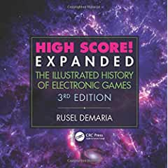 High Score! Expanded: The Illustrated History of Electronic Games, 3rd Edition from CRC Press