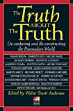 The Truth about the Truth: De-confusing and Re-constructing the Postmodern World (New Consciousness Reader)