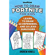 How To Draw Fortnite For Kids: Learn To Draw 10 Defenders, And 10 Lead Survivors (Unofficial)