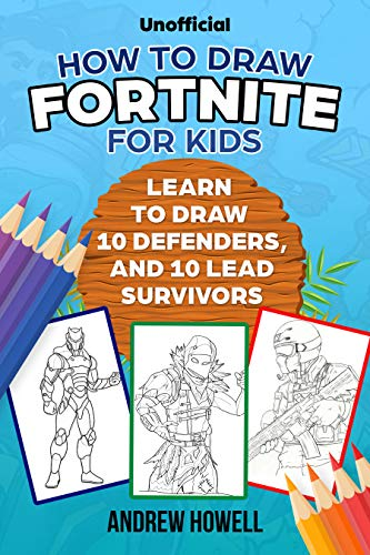 How To Draw Fortnite For Kids: Learn To Draw 10 Defenders, And 10 Lead Survivors (Unofficial) (English Edition)