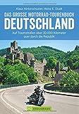 Motorradtouren Deutschland: Auf Traumstraßen über 30.000 Kilometer quer durch die Republik, das große Motorrad-Tourenbuch Deutschland in einem Motorradführer, inkl. Alpenpässe