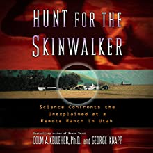 Hunt for the Skinwalker: Science Confronts the Unexplained at a Remote Ranch in Utah Audiobook by Colm A. Kelleher Ph.D Narrated by David Bendena