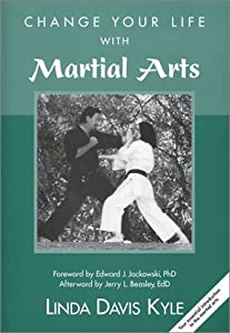 Change Your Life with Martial Arts: Your essential introduction to the martial arts by Linda Davis Kyle (2002-06-01)