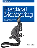 Practical Monitoring: Effective Strategies for the Real World Front Cover