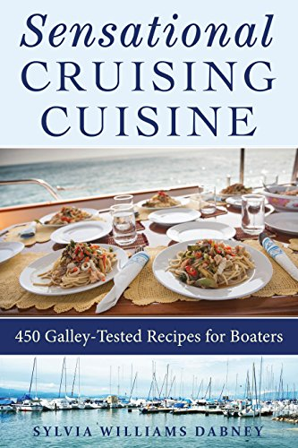 Sensational Cruising Cuisine: 450 Galley-Tested Recipes for Boaters by Sylvia Williams Dabney