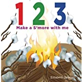 1 2 3 Make a s'more with me: A silly counting book (123 With Me)