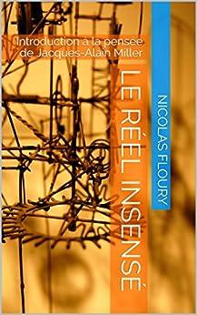 Le réel insensé: Introduction à la pensée de Jacques-Alain Miller (French Edition) by [Floury, Nicolas]