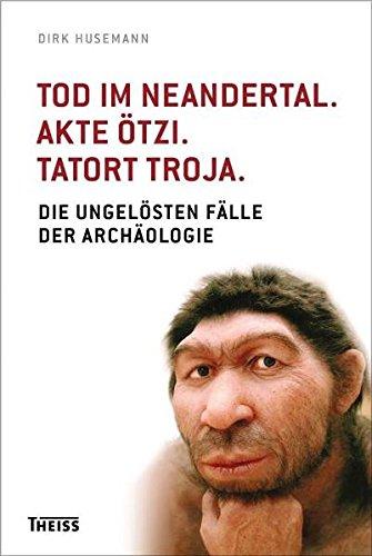 Tod im Neandertal. Akte Ötzi. Tatort Troja Taschenbuch – 1. März 2012 Dirk Husemann Theiss 3806222738 Archäologie - Archäologe