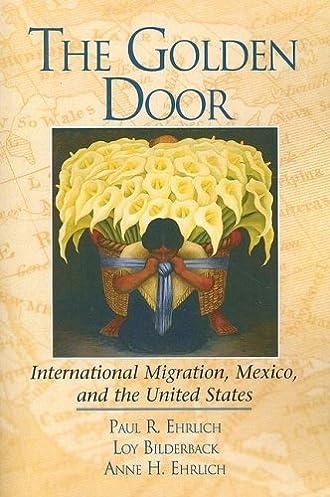 The Golden Door: International Migration Mexico and the United States: Paul R. Ehrlich Loy Bilderback Anne H. Ehrlich: 9781933779614: Amazon.com: Books