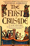 Front cover for the book The First Crusade: A New History: The Roots of Conflict between Christianity and Islam by Thomas Asbridge