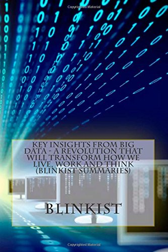 Key Insights from Big Data: A Revolution That Will Transform How We Live, Work and Think