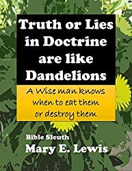 Truth or Lies in Doctrine are like Dandelions: A Wise Man Knows When to Eat Them or Destroy Them
