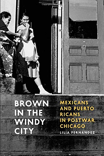 Brown in the Windy City: Mexicans and Puerto Ricans in Postwar Chicago (Historical Studies of Urban America) ()