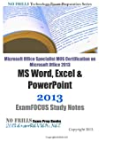 Microsoft Office Specialist MOS Certification on Microsoft Office 2013 MS Word, Excel and PowerPoint 2013 ExamFOCUS Study Notes, ExamREVIEW, 1483951898