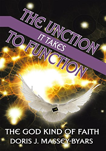 The Unction It Takes to Function: The God Kind of Faith por Doris J. Massey-Byars