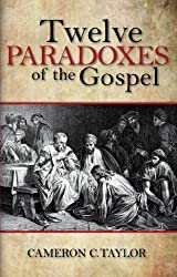 Twevle Paradoxes of the Gospel (English Edition)