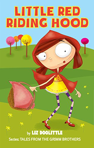 LITTLE RED RIDING HOOD:A picture book for children 3-8: The unforgettable classic story relived through pictures with bright colors, vivid characters and and reading beginners (GRIMM TALES 2)