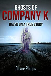 Ghosts Of Company K: Based On A True Story by Oliver Phipps ebook deal