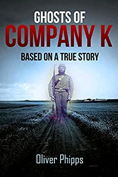 Ghosts of Company K: Based on a True Story by [Phipps, Oliver]