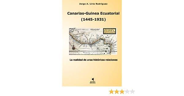 Amazon.com: Canarias-Guinea Ecuatorial (1445-1931). La realidad de unas históricas relaciones (Spanish Edition) eBook: Jorge A. Liria Rodríguez: Kindle ...