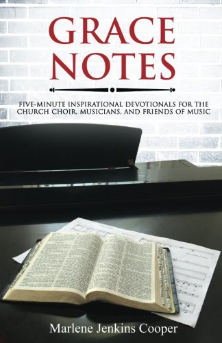 Grace Notes: Five-Minute Inspirational Devotionals for the Church Choir, Musicians and Friends of Music