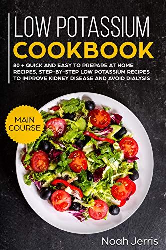 Low Potassium Cookbook: MAIN COURSE –  80 + Quick and easy to prepare at home recipes, step-by-step low potassium recipes to improve kidney disease and avoid dialysis (Recipes for renal problems) by Noah Jerris